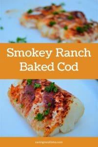Smokey Ranch Baked Cod