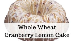 Whole Wheat cranberry lemon cake
